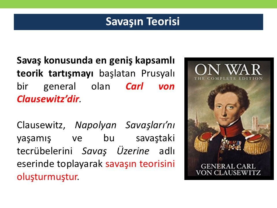 Savaşın Teorisi Savaş konusunda en geniş kapsamlı teorik tartışmayı başlatan Prusyalı bir general olan Carl von Clausewitz'dir.