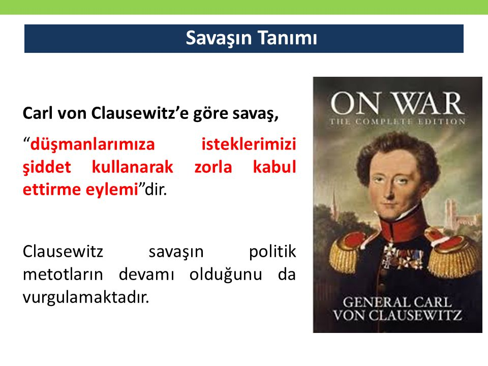 Savaşın Tanımı Carl von Clausewitz'e göre savaş,