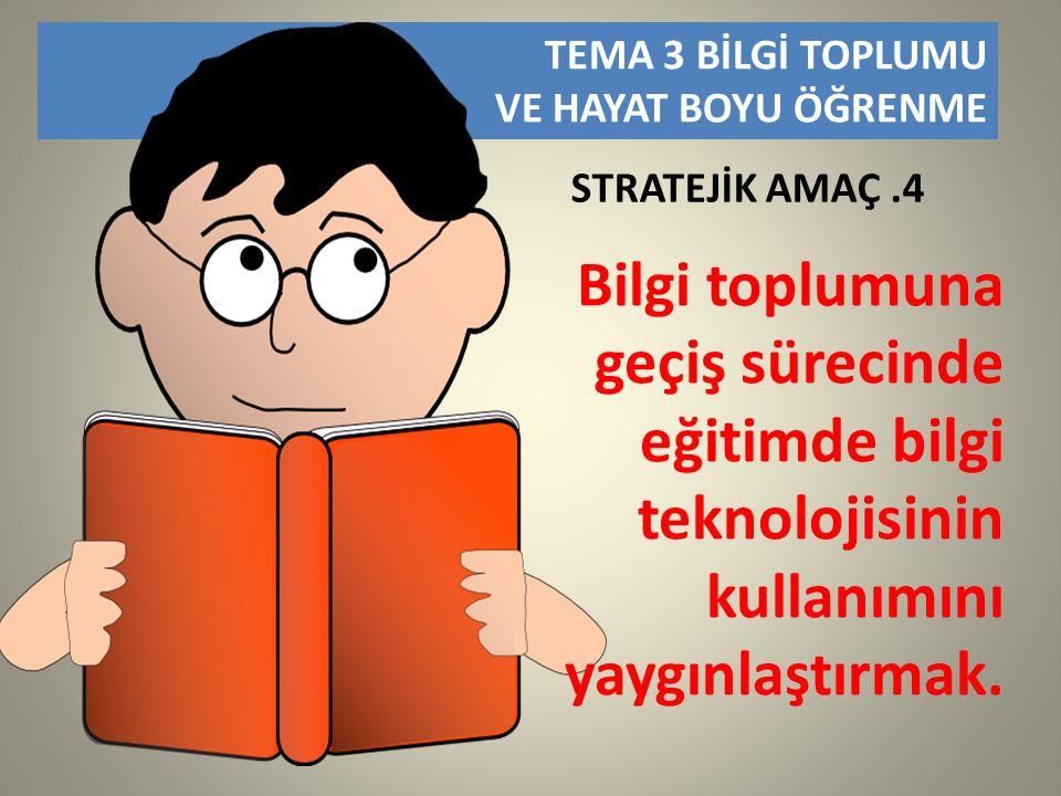 TEMA 3 BİLGİ TOPLUMU VE HAYAT BOYU ÖĞRENME. STRATEJİK AMAÇ .4.