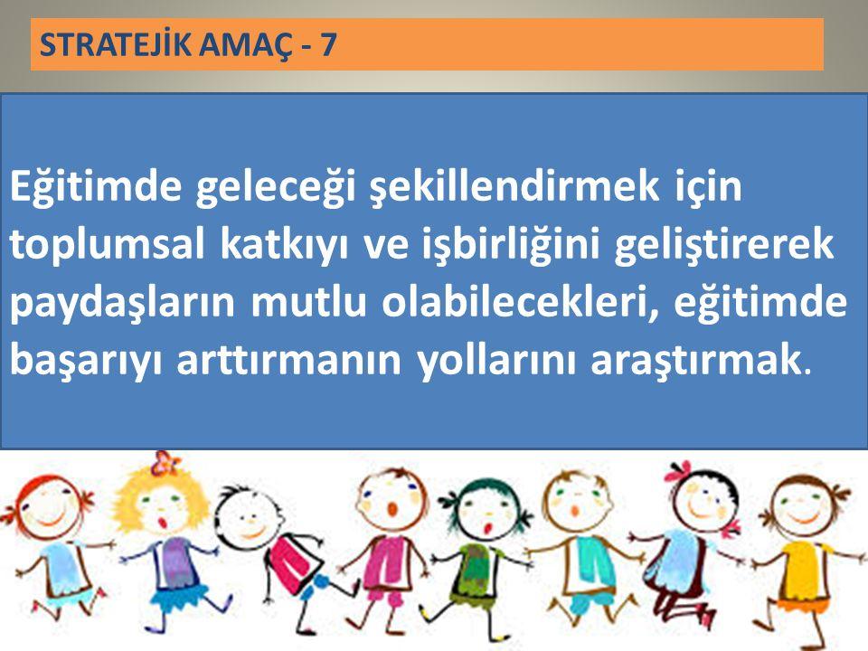 STRATEJİK AMAÇ - 7