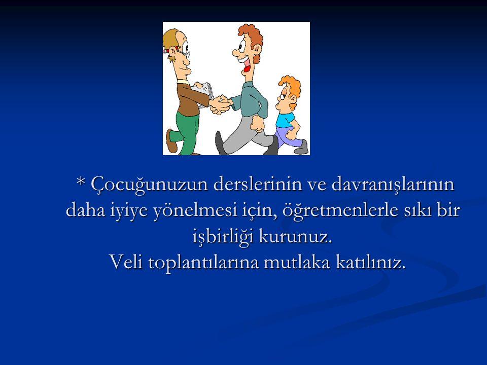 * Çocuğunuzun derslerinin ve davranışlarının daha iyiye yönelmesi için, öğretmenlerle sıkı bir işbirliği kurunuz.