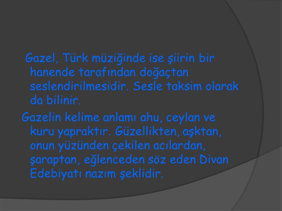 Gazel, Türk müziğinde ise şiirin bir hanende tarafından doğaçtan seslendirilmesidir.