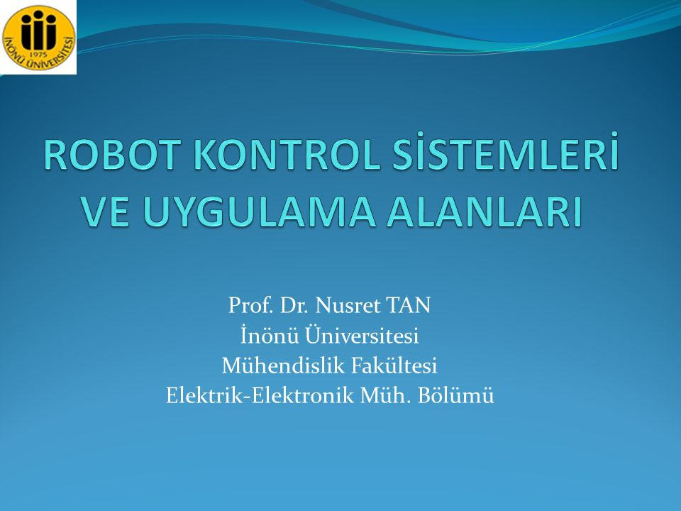ROBOT KONTROL SİSTEMLERİ VE UYGULAMA ALANLARI