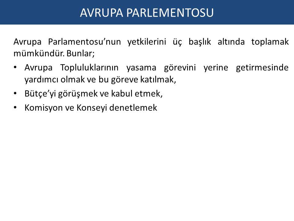 AVRUPA PARLEMENTOSU Avrupa Parlamentosu'nun yetkilerini üç başlık altında toplamak mümkündür. Bunlar;