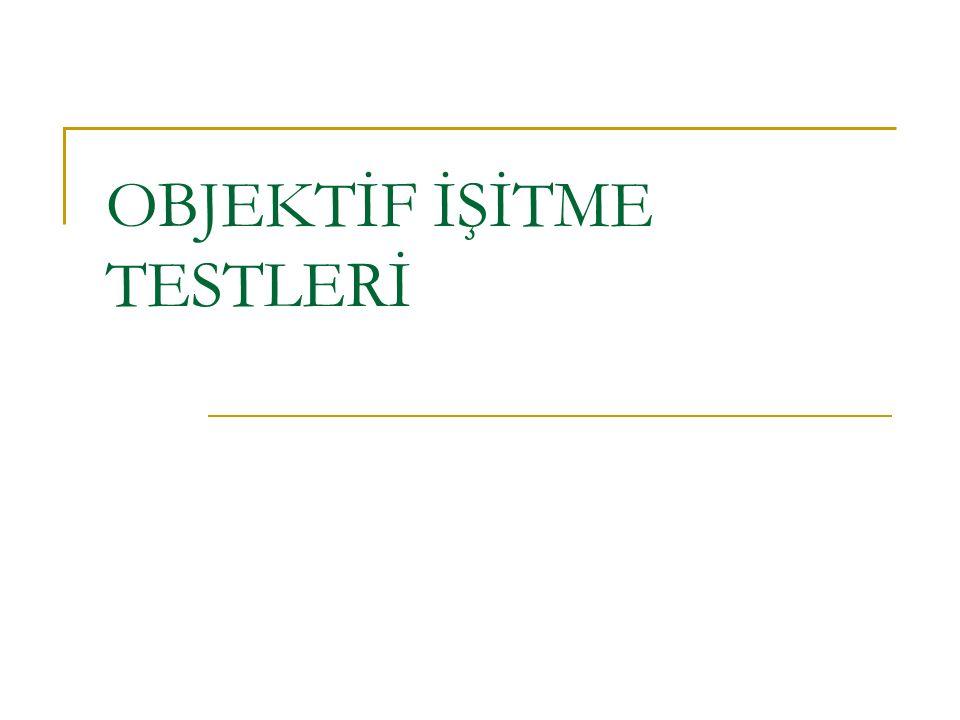 OBJEKTİF İŞİTME TESTLERİ