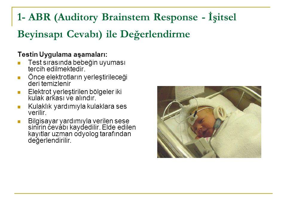 1- ABR (Auditory Brainstem Response - İşitsel Beyinsapı Cevabı) ile Değerlendirme
