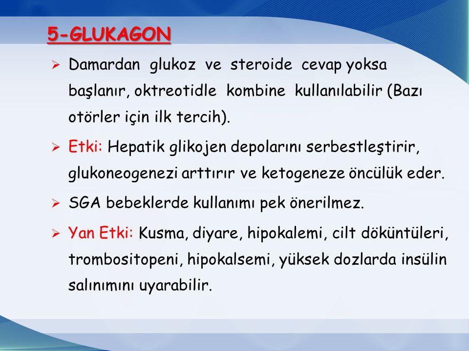 5-GLUKAGON Damardan glukoz ve steroide cevap yoksa başlanır, oktreotidle kombine kullanılabilir (Bazı otörler için ilk tercih).