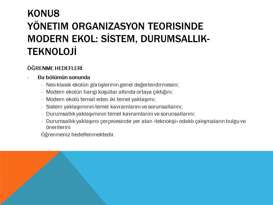 KONU8 yönetim organizasyon teorisinde MODERN ekol: SİSTEM, DURUMSALLIK-TEKNOLOJİ