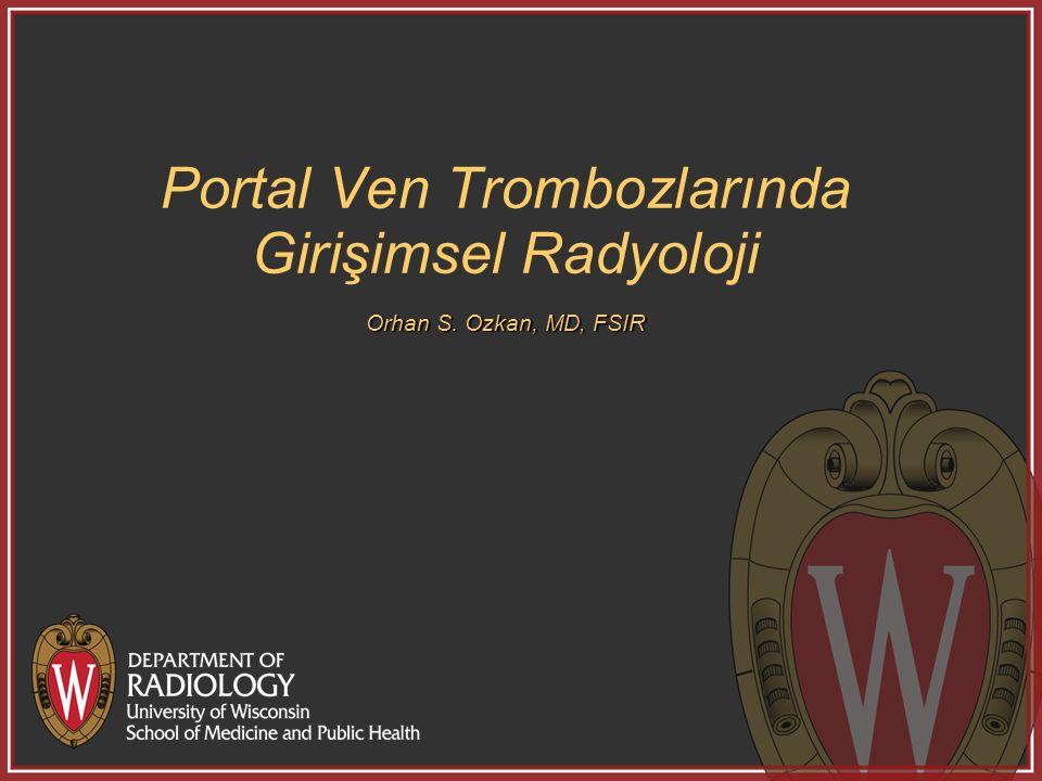 Portal Ven Trombozlarında Girişimsel Radyoloji Orhan S. Ozkan, MD, FSIR