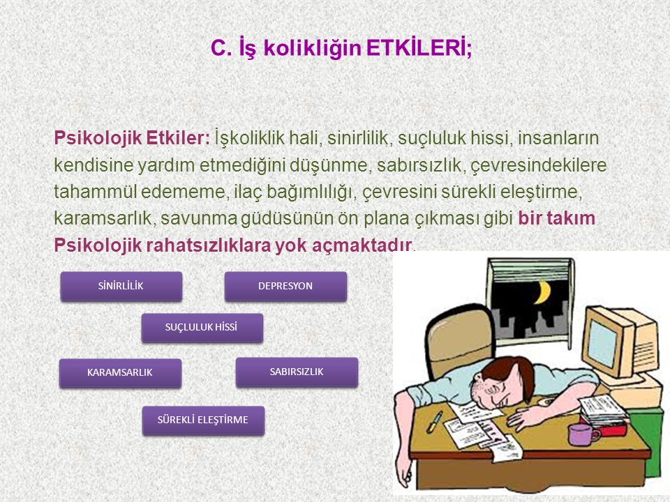 C. İş kolikliğin ETKİLERİ;
