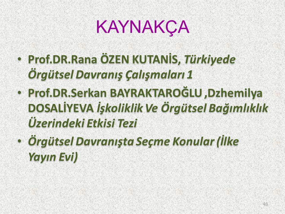 KAYNAKÇA Prof.DR.Rana ÖZEN KUTANİS, Türkiyede Örgütsel Davranış Çalışmaları 1.