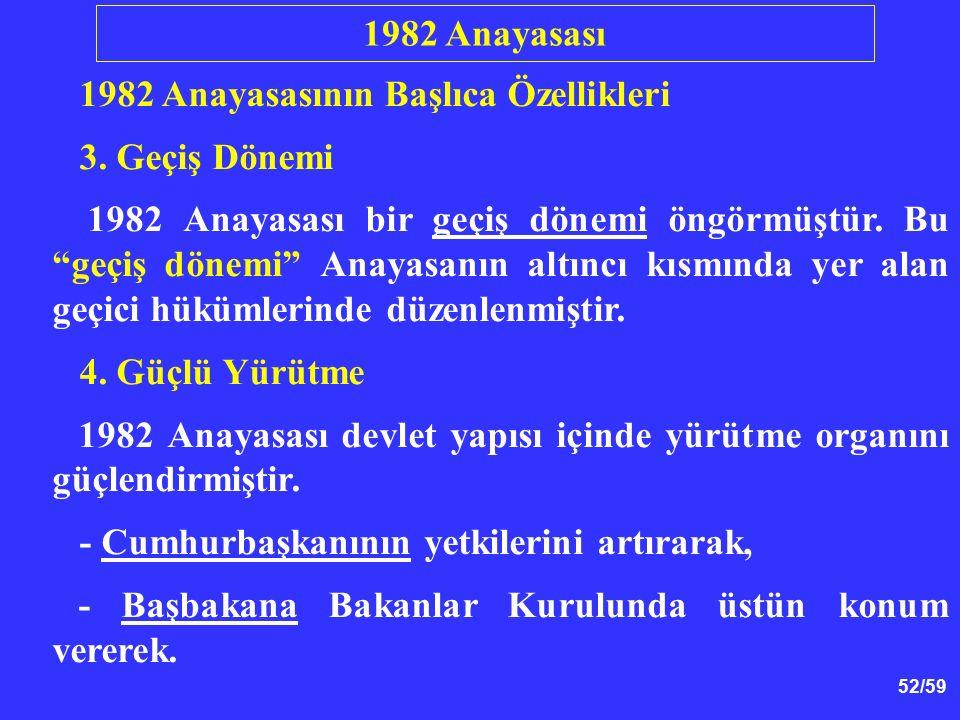 1982 Anayasası 1982 Anayasasının Başlıca Özellikleri. 3. Geçiş Dönemi.