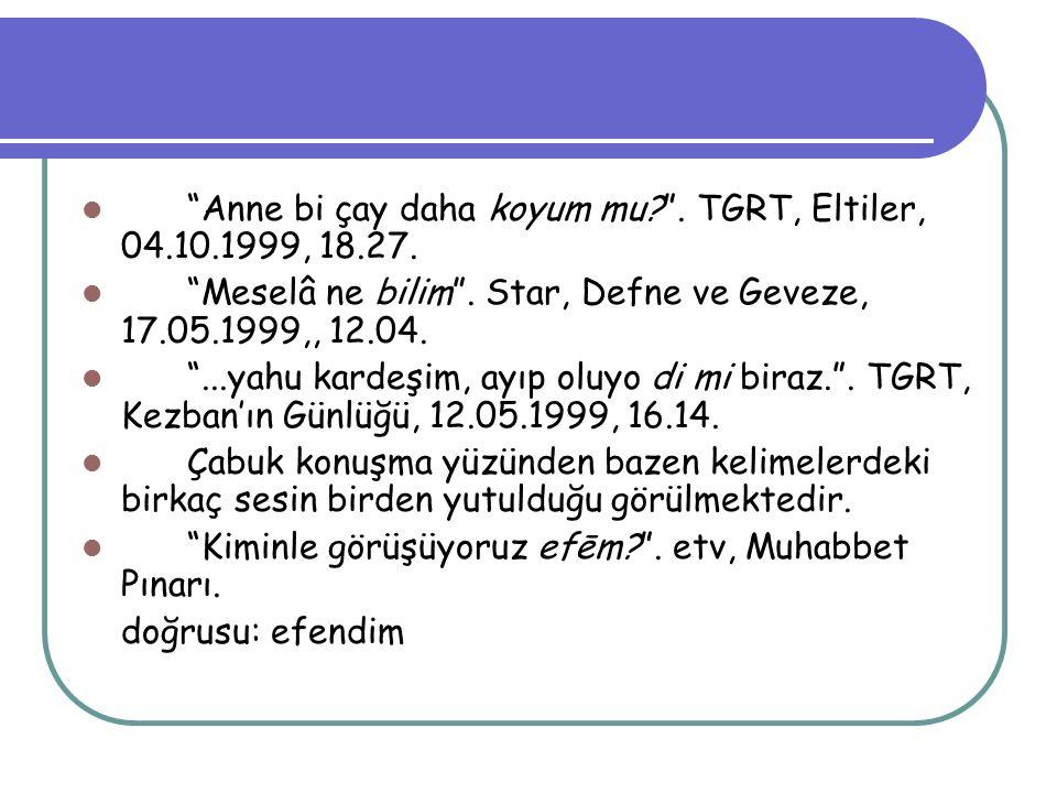Anne bi çay daha koyum mu . TGRT, Eltiler, 04.10.1999, 18.27.