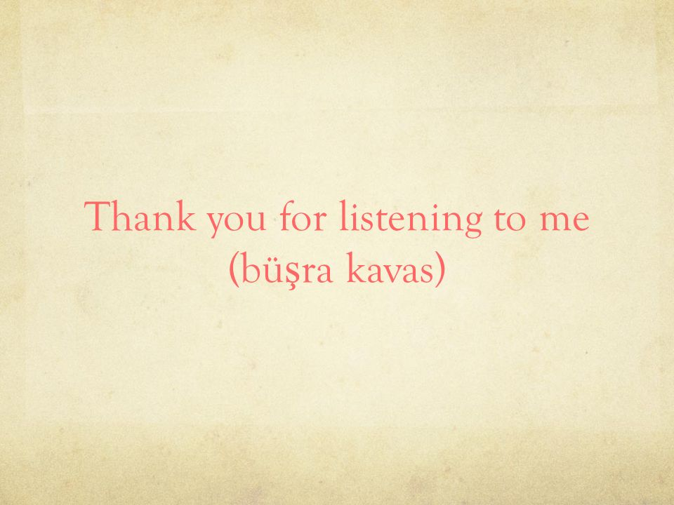 Thank you for listening to me (büşra kavas)