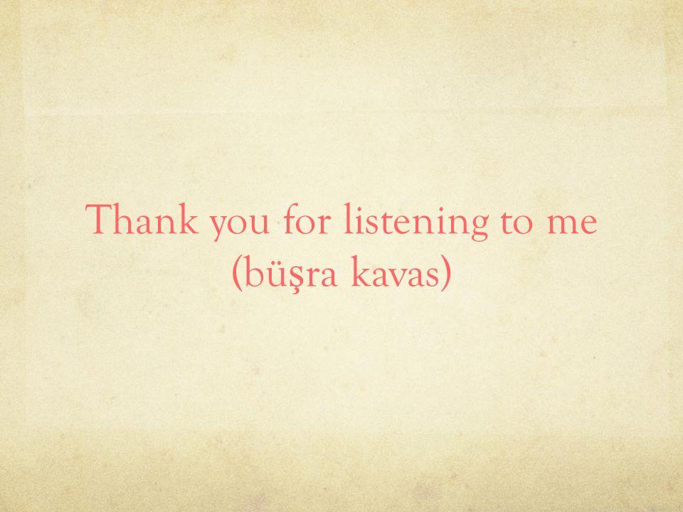 Thank you for listening to me (büşra kavas)