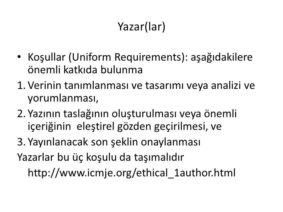 Yazar(lar) Koşullar (Uniform Requirements): aşağıdakilere önemli katkıda bulunma. Verinin tanımlanması ve tasarımı veya analizi ve yorumlanması,