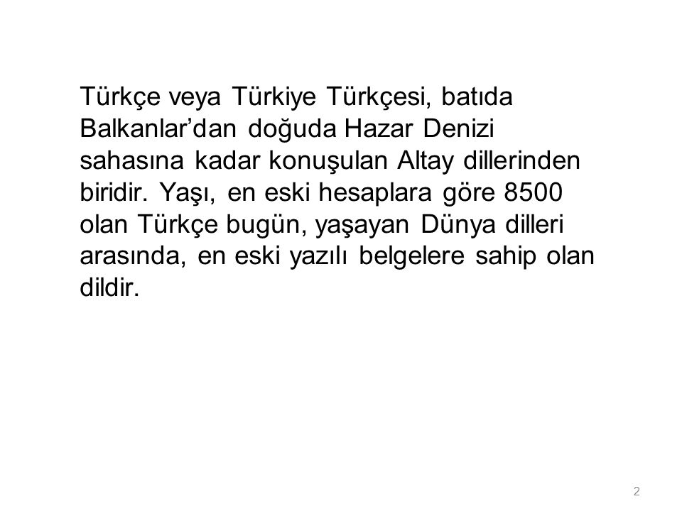 Türkçe veya Türkiye Türkçesi, batıda Balkanlar'dan doğuda Hazar Denizi sahasına kadar konuşulan Altay dillerinden biridir.