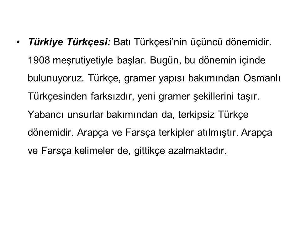 Türkiye Türkçesi: Batı Türkçesi'nin üçüncü dönemidir