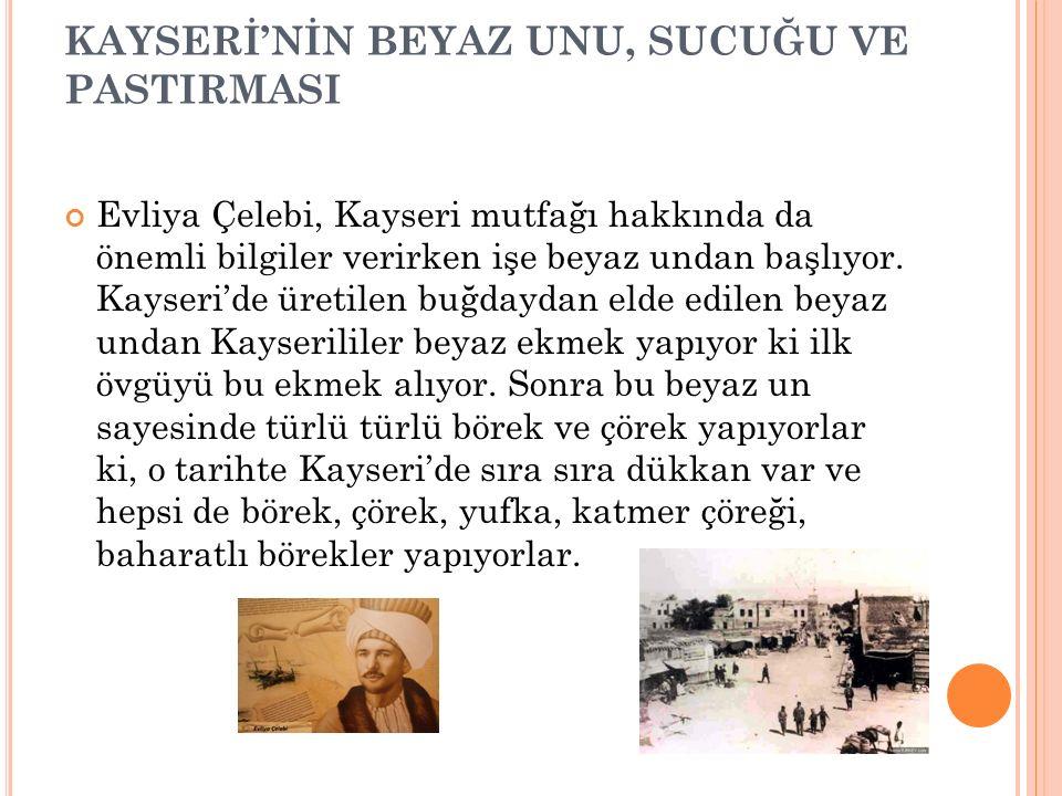 KAYSERİ'NİN BEYAZ UNU, SUCUĞU VE PASTIRMASI