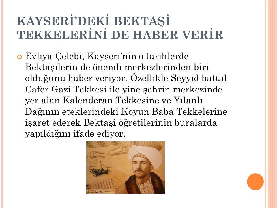KAYSERİ'DEKİ BEKTAŞİ TEKKELERİNİ DE HABER VERİR