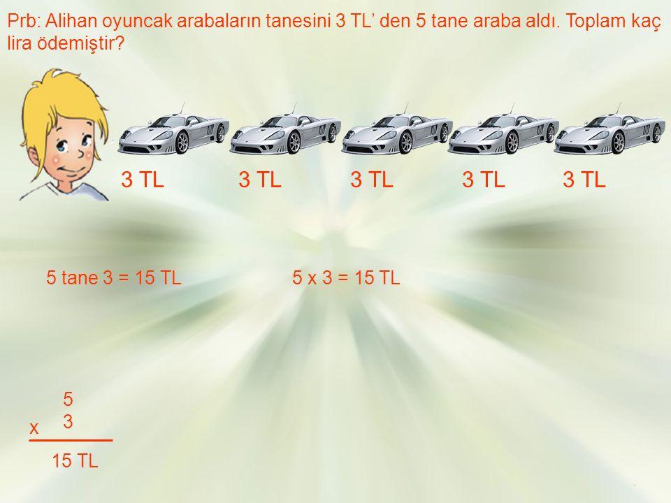 Prb: Alihan oyuncak arabaların tanesini 3 TL' den 5 tane araba aldı