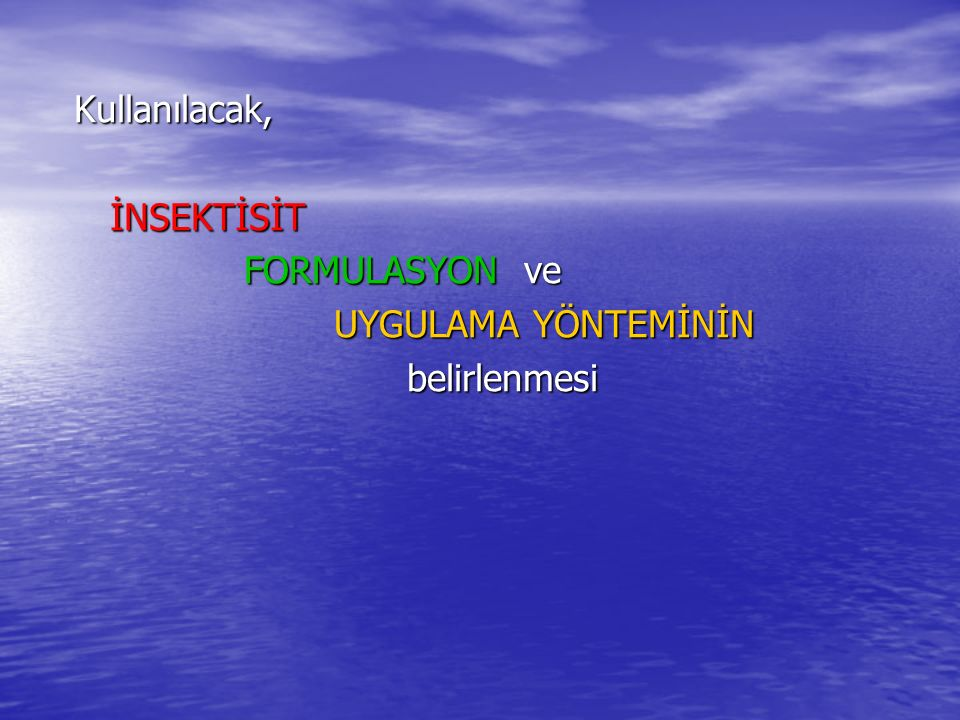 Kullanılacak, İNSEKTİSİT FORMULASYON ve UYGULAMA YÖNTEMİNİN belirlenmesi