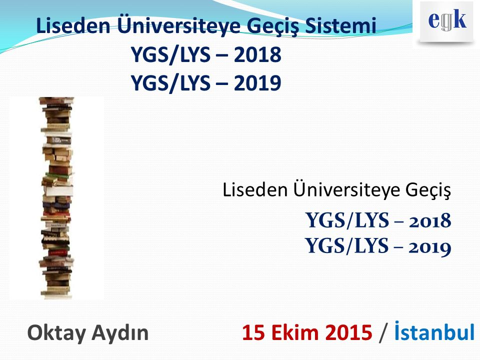 Liseden Üniversiteye Geçiş Sistemi YGS/LYS – 2018 YGS/LYS – 2019