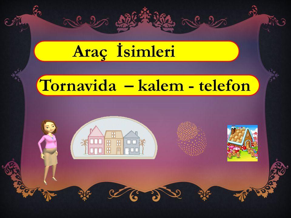 Araç İsimleri Tornavida – kalem - telefon