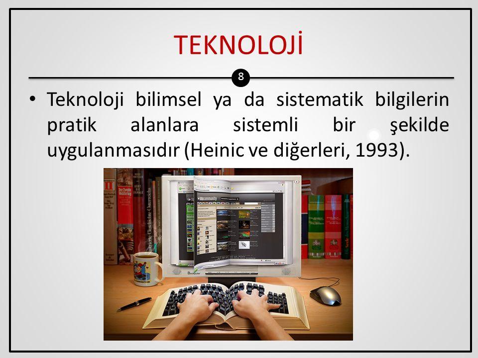 TEKNOLOJİ Teknoloji bilimsel ya da sistematik bilgilerin pratik alanlara sistemli bir şekilde uygulanmasıdır (Heinic ve diğerleri, 1993).