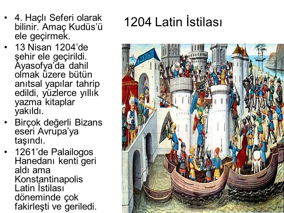1204 Latin İstilası 4. Haçlı Seferi olarak bilinir. Amaç Kudüs'ü ele geçirmek.