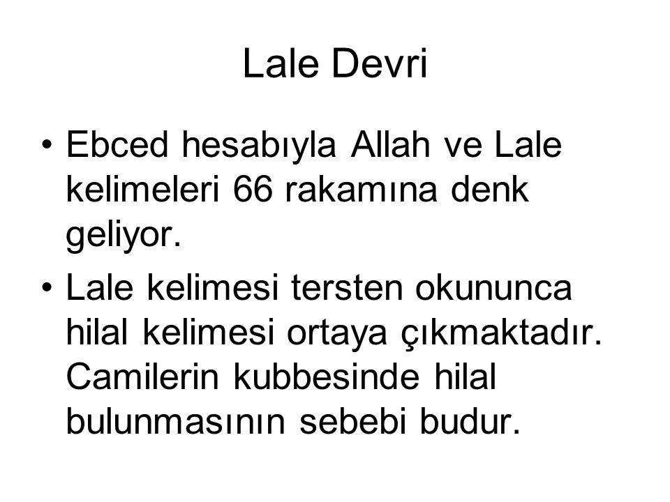 Lale Devri Ebced hesabıyla Allah ve Lale kelimeleri 66 rakamına denk geliyor.