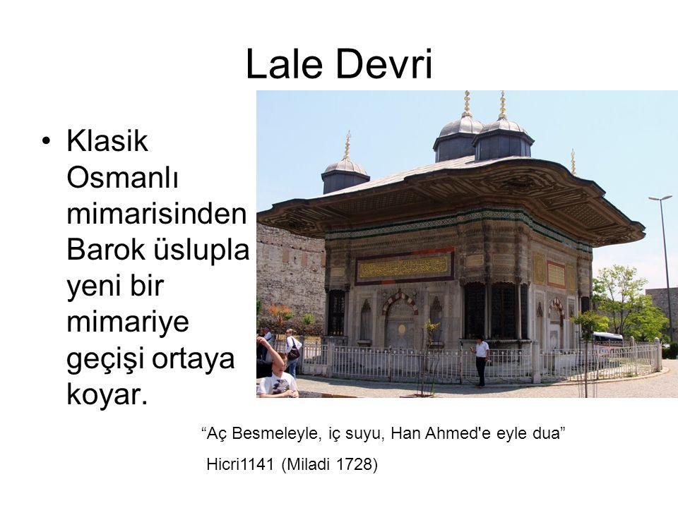Lale Devri Klasik Osmanlı mimarisinden Barok üslupla yeni bir mimariye geçişi ortaya koyar. Aç Besmeleyle, iç suyu, Han Ahmed e eyle dua
