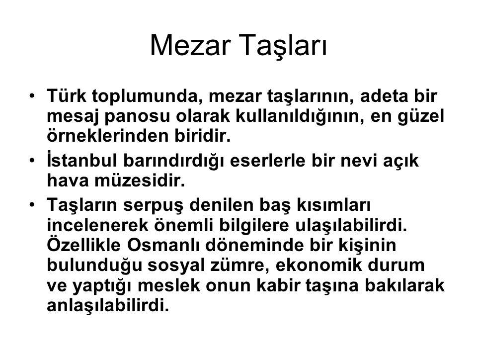 Mezar Taşları Türk toplumunda, mezar taşlarının, adeta bir mesaj panosu olarak kullanıldığının, en güzel örneklerinden biridir.