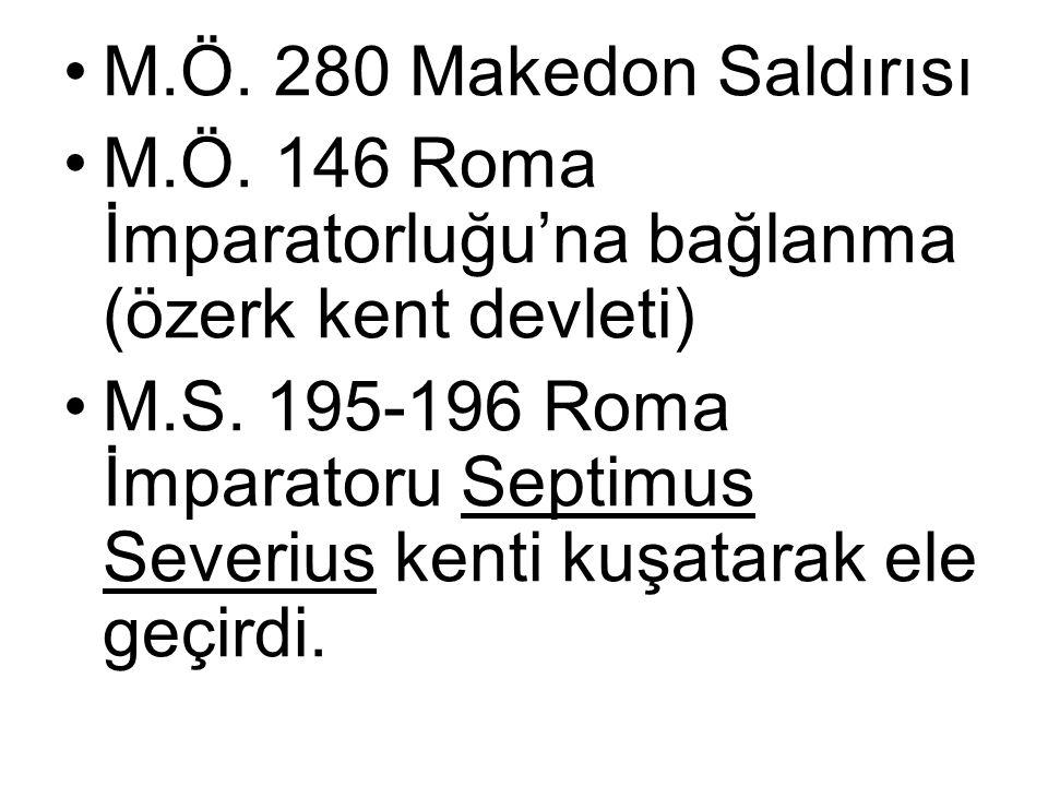 M.Ö. 280 Makedon Saldırısı M.Ö. 146 Roma İmparatorluğu'na bağlanma (özerk kent devleti)
