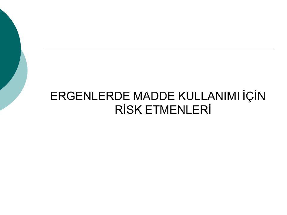 ERGENLERDE MADDE KULLANIMI İÇİN RİSK ETMENLERİ