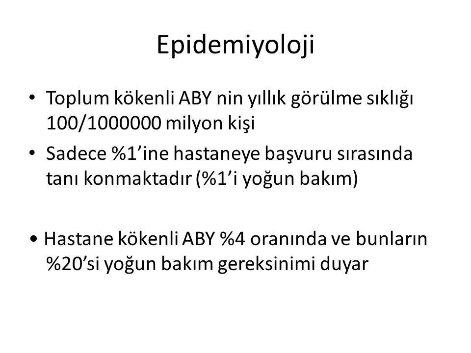 Epidemiyoloji Toplum kökenli ABY nin yıllık görülme sıklığı 100/1000000 milyon kişi.