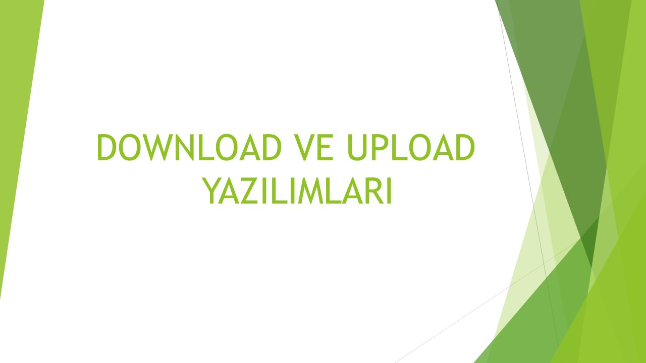 DOWNLOAD VE UPLOAD YAZILIMLARI
