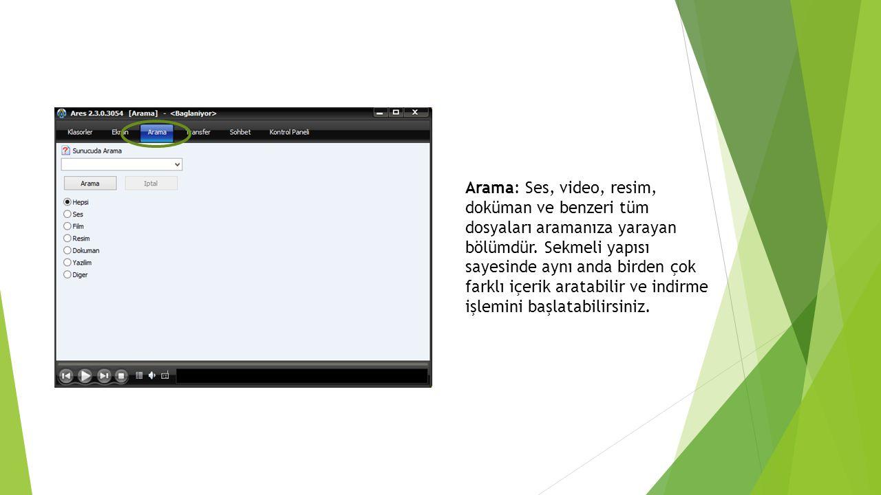 Arama: Ses, video, resim, doküman ve benzeri tüm dosyaları aramanıza yarayan bölümdür.
