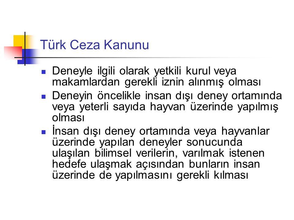 Türk Ceza Kanunu Deneyle ilgili olarak yetkili kurul veya makamlardan gerekli iznin alınmış olması.