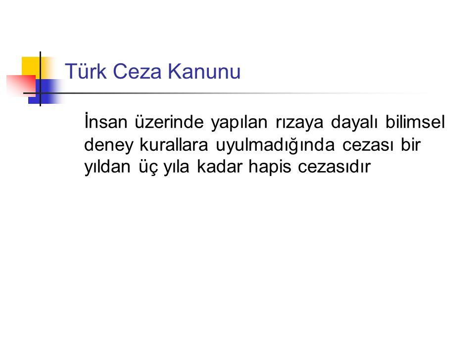 Türk Ceza Kanunu İnsan üzerinde yapılan rızaya dayalı bilimsel deney kurallara uyulmadığında cezası bir yıldan üç yıla kadar hapis cezasıdır.
