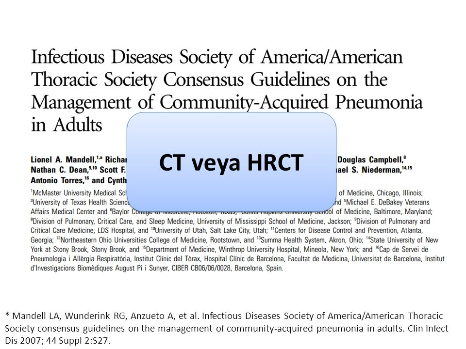CT veya HRCT * Mandell LA, Wunderink RG, Anzueto A, et al. Infectious Diseases Society of America/American Thoracic.