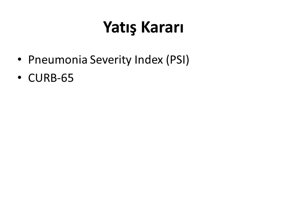 Yatış Kararı Pneumonia Severity Index (PSI) CURB-65