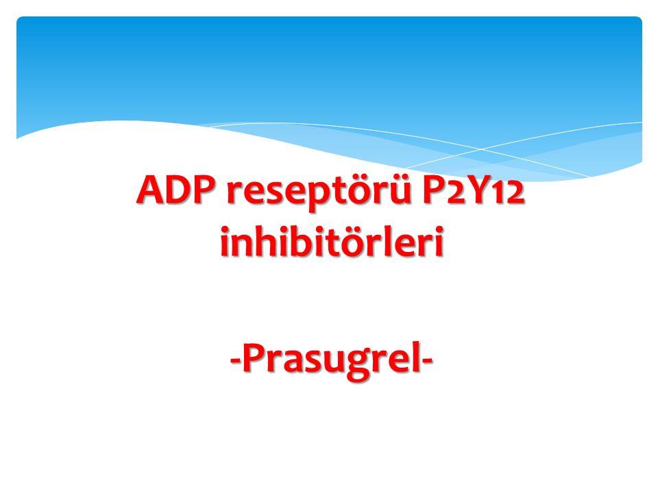 ADP reseptörü P2Y12 inhibitörleri -Prasugrel-