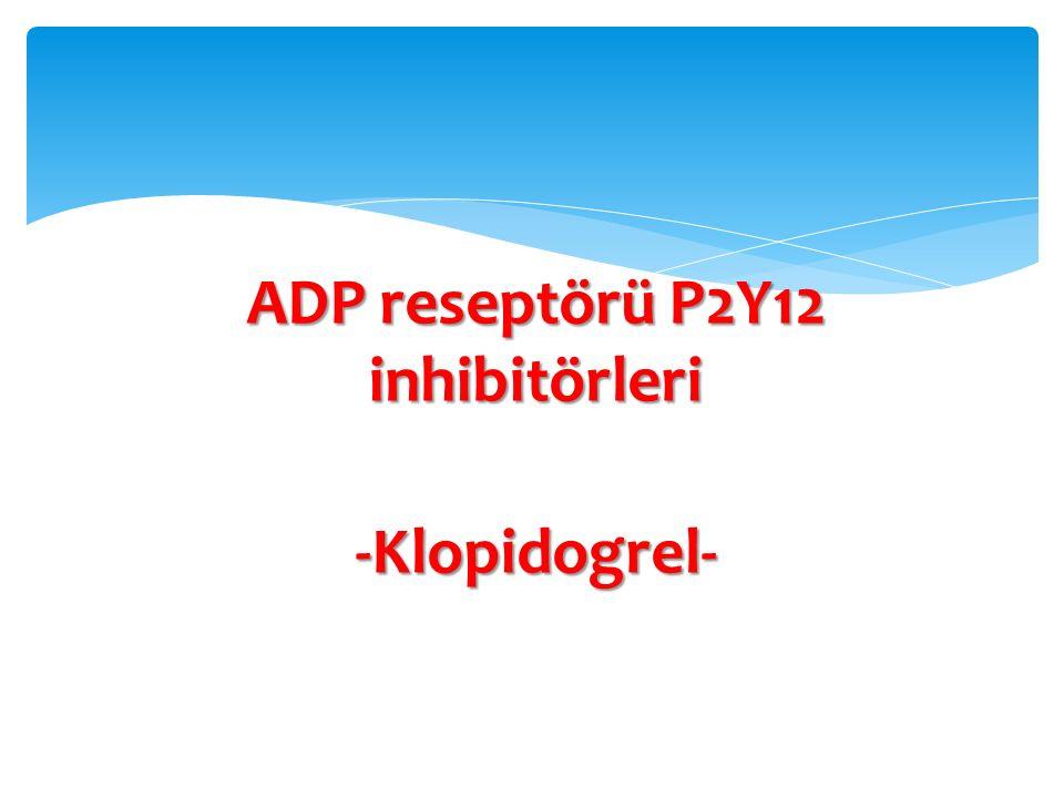 ADP reseptörü P2Y12 inhibitörleri -Klopidogrel-