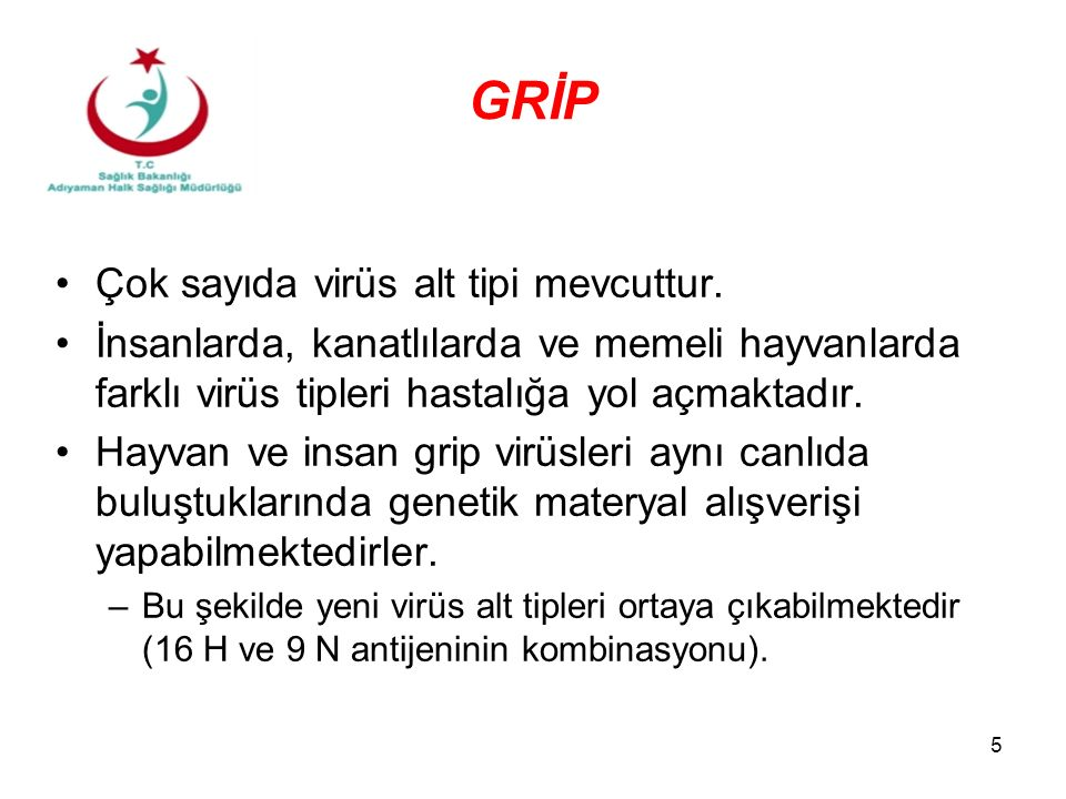 GRİP Çok sayıda virüs alt tipi mevcuttur.