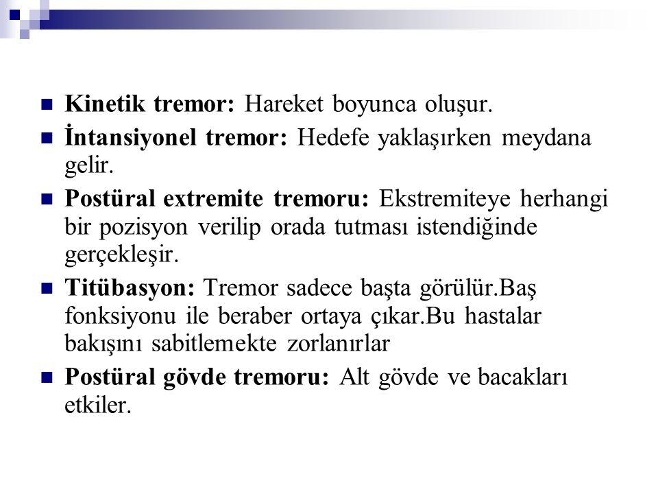 Kinetik tremor: Hareket boyunca oluşur.
