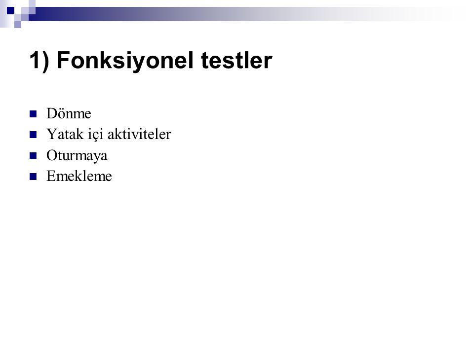1) Fonksiyonel testler Dönme Yatak içi aktiviteler Oturmaya Emekleme