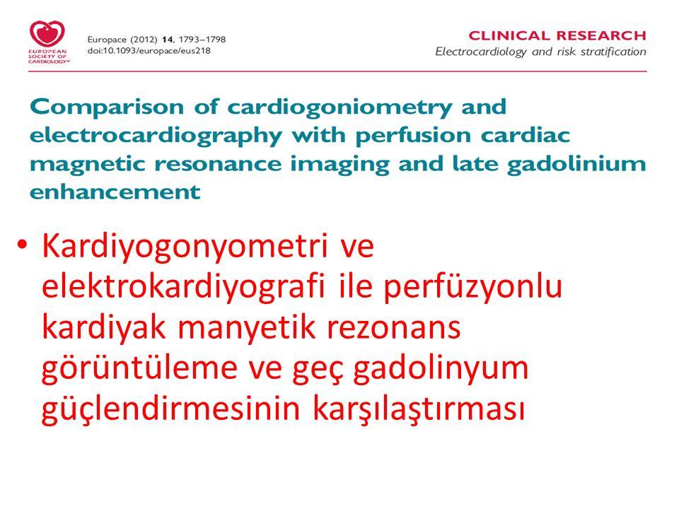 Kardiyogonyometri ve elektrokardiyografi ile perfüzyonlu kardiyak manyetik rezonans görüntüleme ve geç gadolinyum güçlendirmesinin karşılaştırması