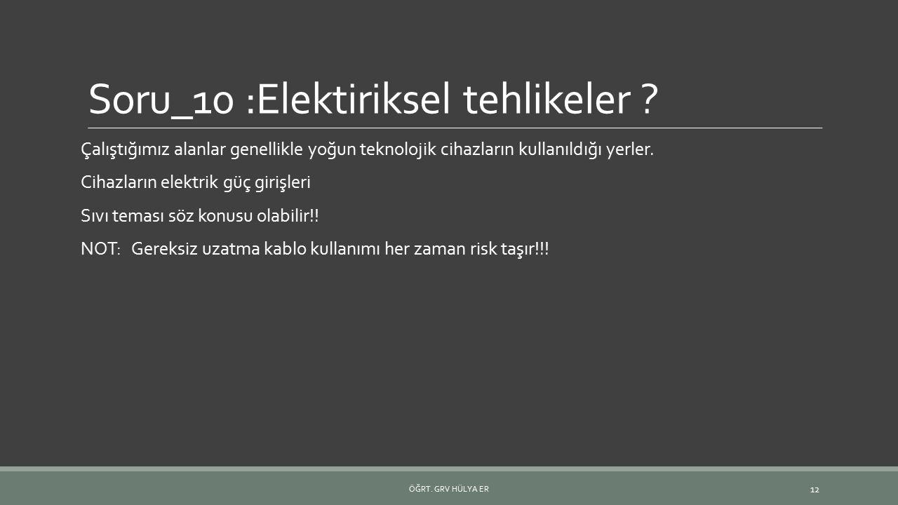 Soru_10 :Elektiriksel tehlikeler