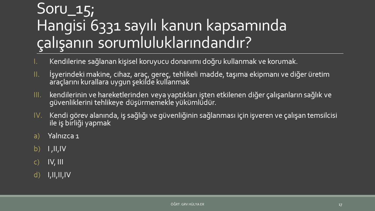 Soru_15; Hangisi 6331 sayılı kanun kapsamında çalışanın sorumluluklarındandır
